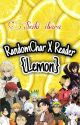 RandomChar X Reader {Lemon} by