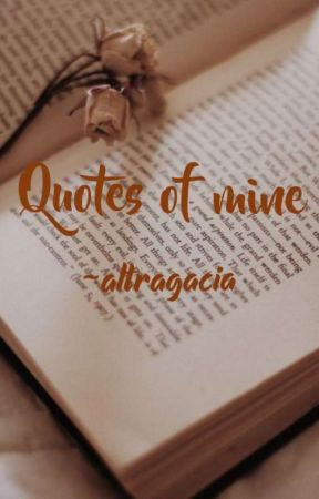 Quotes of mine by Altragacia
