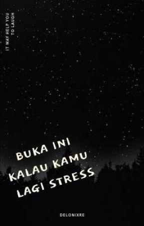 buka ini kalau kamu lagi stress by Delonixre