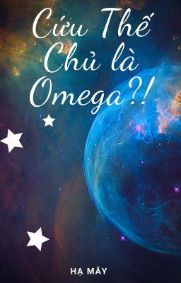 [ABO] Cứu thế chủ là Omega?! [Drahar]