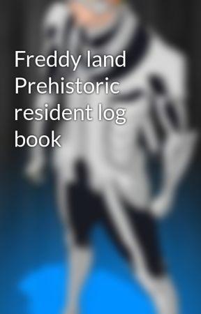 Freddy land Prehistoric resident log book by BlueApe56