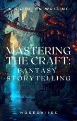 Mastering the Craft: Fantasy Storytelling by Hoseokiiss
