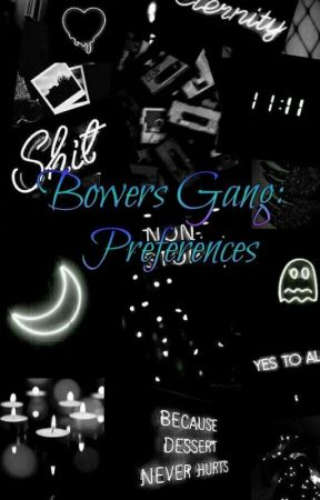 Bowers Gang: Preferences  by stxrrywritertia