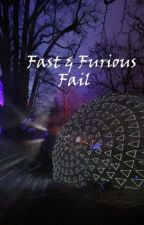 Fast and Furious Fail by Chezsalna