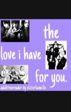 the love i have for you... adultrioxreader by v1ctor1avas1le