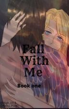 Fall With Me (Book One) by High_Elf-Kinky_Pixie