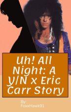 UH! All Night: A Y/N x Eric Carr Story by FoxxHawk91