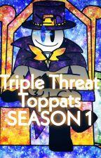 Triple Threat Toppats Season 1 by Littleangelinheart