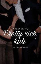 Pretty Rich Kids by tyyyraaaaaa