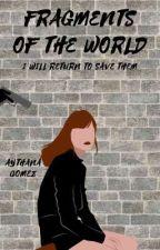 Fragments of the World by Aythana_Gomez