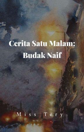 Cerita Satu Malam: Budak Naif by misstery747