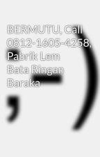 BERMUTU, Call 0812-1605-4258, Pabrik Lem Bata Ringan Baraka by PabrikLemBataRingan