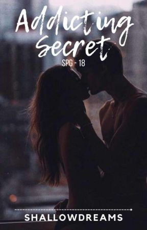 Addicting Secret - COMPLETED by ShallowDreams