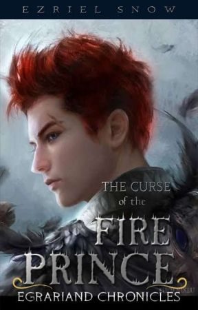 Egrariand Chronicles Book 3: The Curse of the Fire Prince by Ezrielsnow