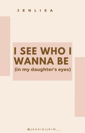 I see who I wanna be (in my daughter's eyes) by jennierjkim__