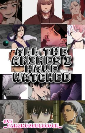 All The Animes I Have Watched by sangwoosbigballs