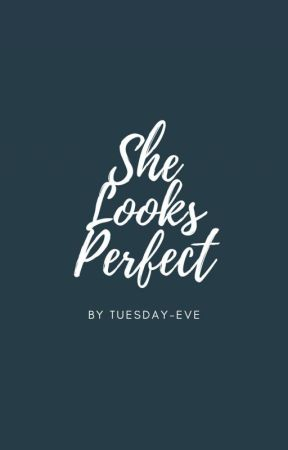 she looks perfect by tuesday-eve