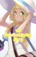 An Ash x Lillie Story  by LeeThi57