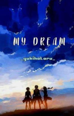 [✓] My Dream (AOT x Reader)  by _yukihotaru_