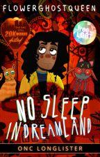 No Sleep in Dreamland | ONC 2021 Round II Qualifier | Ambassador's Pick by flowerghostqueen