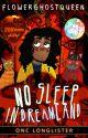 No Sleep in Dreamland   ONC 2021 Longlist   Ambassador's Pick by flowerghostqueen