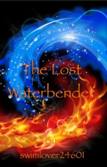 The Lost Waterbender (Avatar: The Last Airbender Fanfiction)