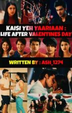 🖤 KAISI YEH YAARIAAN : LIFE AFTER VALENTINES DAY ❤ ( COMPLETED) ✅ by Ash_1274