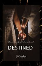 Destined by shealmnT