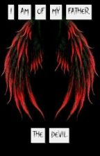 I Am Of My Father, The Devil (Lucifer fanfiction) by Queen__Alice