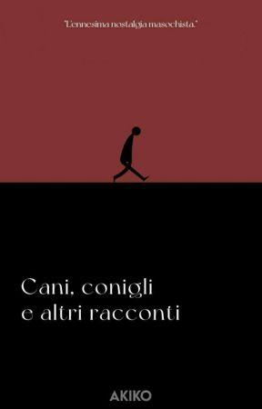 cani, conigli e altri racconti. by A-AKIKO