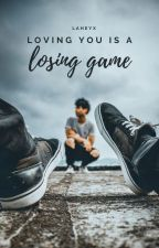 Loving You Is a Losing Game od laheyx