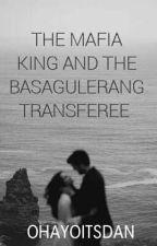 The Mafia King And The Basagulerang Transferee  by KawaiiWritesSs