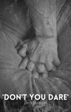 Don't you dare - Larry Stylinson smut by LarryPotter_28