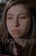 Enid x reader imagines by letsgolesbiansz