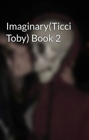 Imaginary(Ticci Toby) Book 2 by 2chainz58