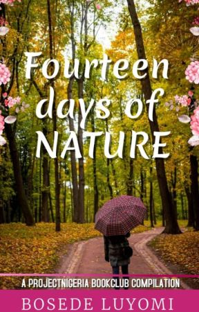 FOURTEEN DAYS OF NATURE by BosedeLuyomi