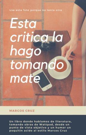 Está critica la hago tomando mate by MarcosEscritosU