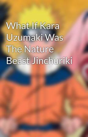 What If Kara Uzumaki Was The Nature Beast Jinchuriki by KaraWreyford5