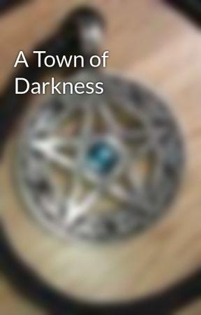 A Town of Darkness by WolfeyeWinter5