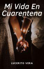 Mi Vida en Cuarentena by LuceritoVera