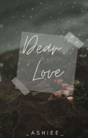 Dear Love | Featured Short Story✔ by _Ashiee_