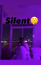 SILENT🤫(ON HOLD) by LowkeyVibee