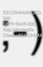 RECOMMANDED, WA 0899-9645-000, Keju Mozarella CheeseRECOMMANDED, by kejumalang11