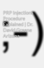 PRP Injections Procedure Explained   Dr. David Greene Arizona by davidgreenemd