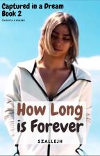 How Long is Forever [COMPLETED] by Szallejh