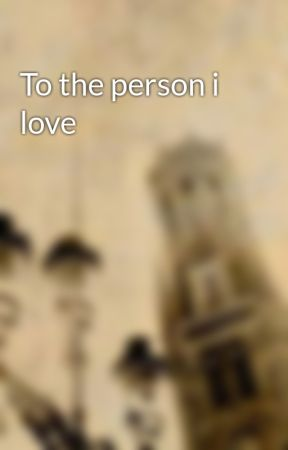 To the person i love by KasperKai7