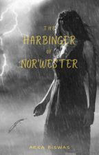 THE HARBINGER OF NORWESTER by WordMagician_Arka