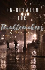 In-between the troublemakers by somebody8nobody