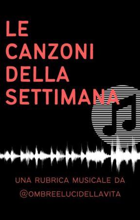 LE CANZONI DELLA SETTIMANA - Una rubrica musicale da @ombreelucidellavita by ombreelucidellavita