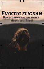 Flyktig flickan, bok 1 - drunkna i ensamhet av milounil
